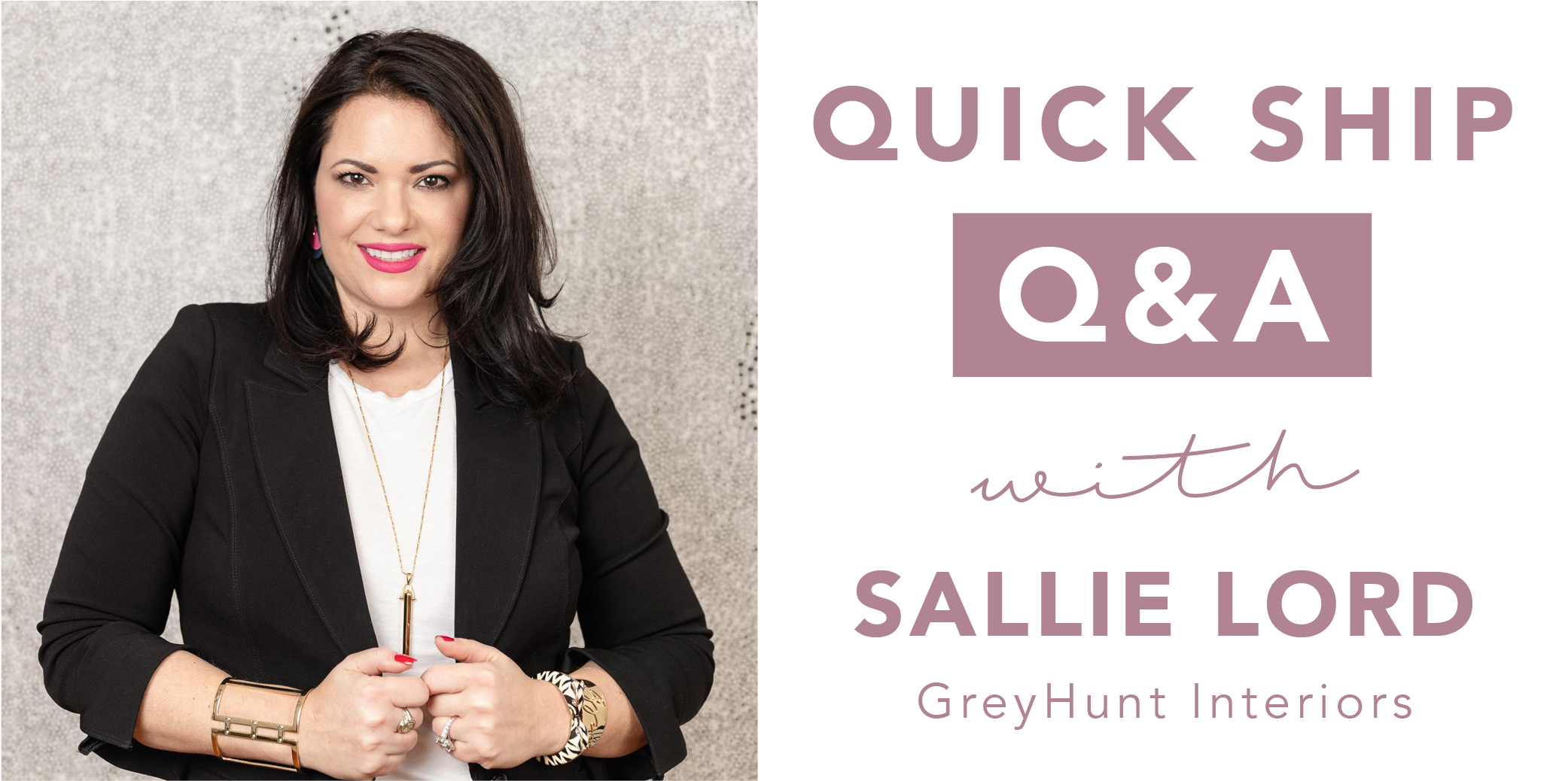 Quick Ship Q&A with Sallie Lord, GreyHunt Interiors